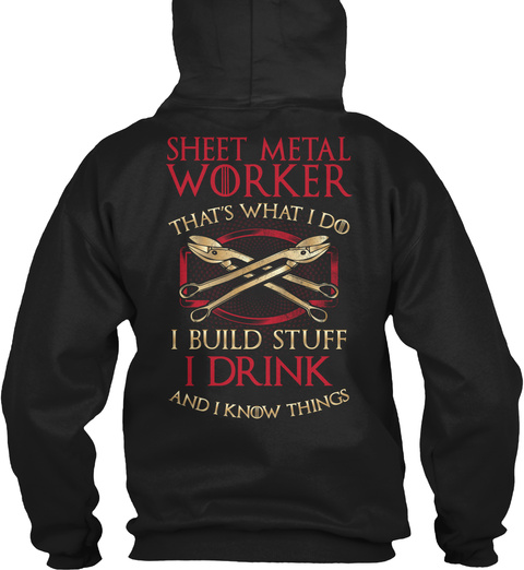 Sheet Metal Worker That's What I Do I Build Stuff I Drink And I Know Things Black T-Shirt Back