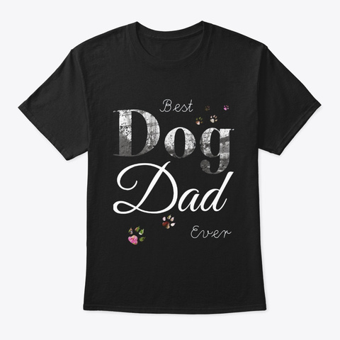 Best Dog Dad Ever Funny Dog Lover Black T-Shirt Front