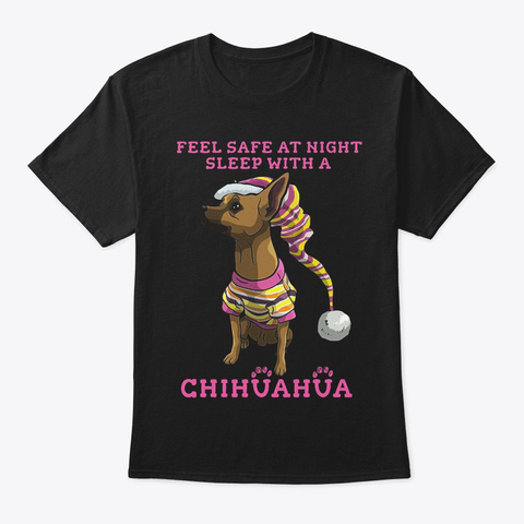 Sleep Safe With Chihuahuas! Black T-Shirt Front