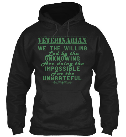 Veterinarian We The Willing Led By The Unknowing Are Doing The Impossible For The Ungrateful Black T-Shirt Front