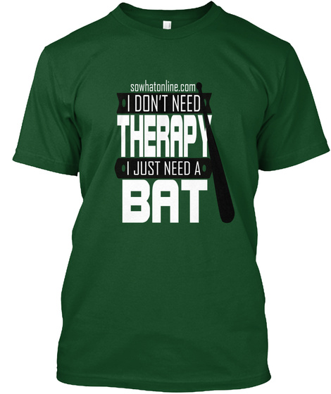 Sowhatonline Com I Don T Need Therapy I Just Need A Bat Deep Forest T-Shirt Front