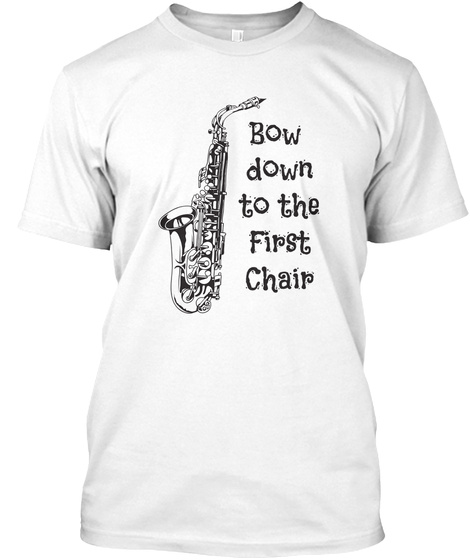 Bow Down To The First Chair White T-Shirt Front