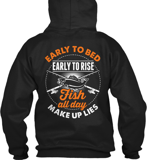 Early To Bed Early To Rise Fish All Day Make Up Lies Black T-Shirt Back