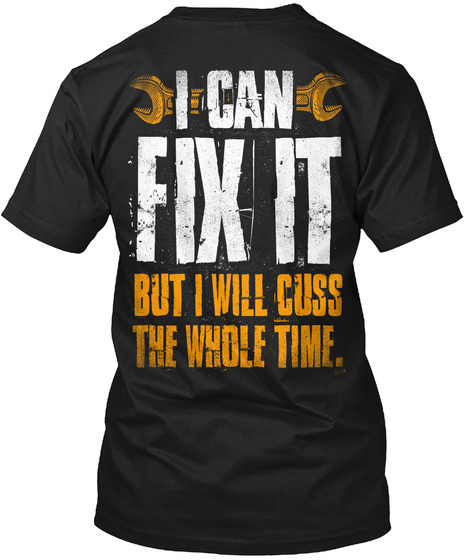 I Can Fix It But I Will Cuss The Whole Time. Black T-Shirt Back