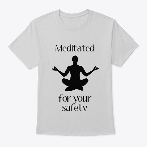 Meditated For Your Safety Light Steel T-Shirt Front