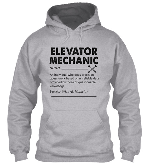 Elevator Mechanic Noun An Individual Who Does Precision Guess Work Based On Unreliable Data Provided By Those Of... Sport Grey T-Shirt Front
