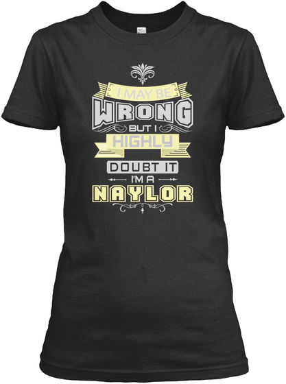 I May Be Wrong But I Highly Doubt It I'm A Naylor Black T-Shirt Front