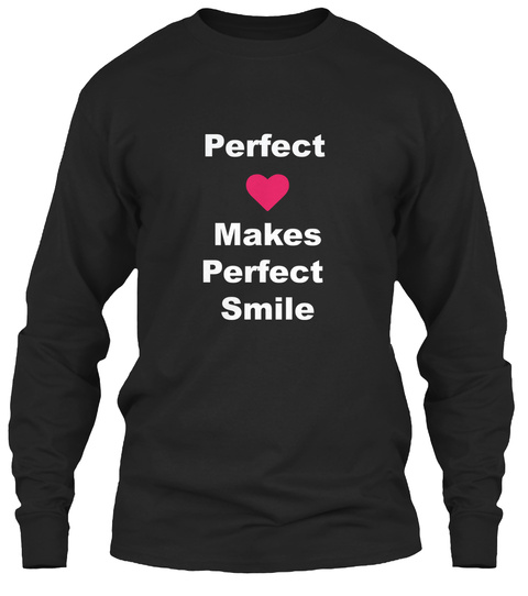 Perfect Love Makes Perfect Smile T Shirt Black Long Sleeve T-Shirt Front