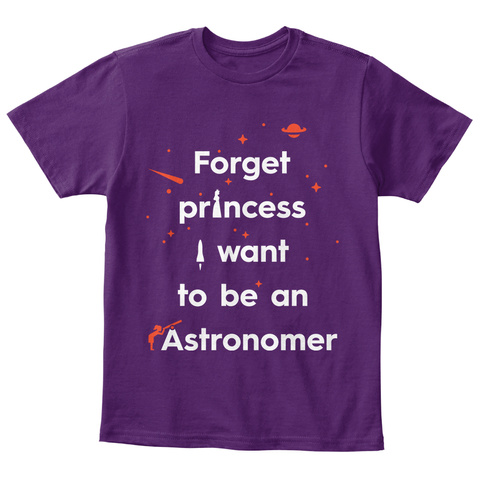 Forget Princess I Want To Be An Astronomer Purple T-Shirt Front