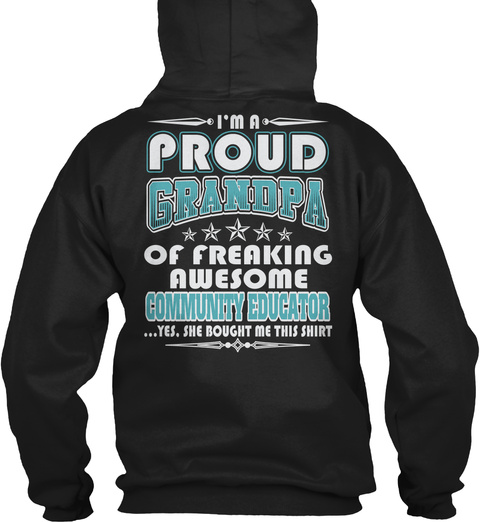 I'm A Proud Grandpa Of Freaking Awesome Community Educator ...Yes, She Bought Me This Shirt Black T-Shirt Back