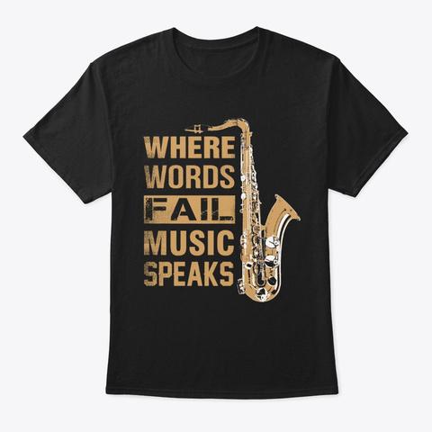 Saxophone Where Words Fail Music Speaks Black T-Shirt Front