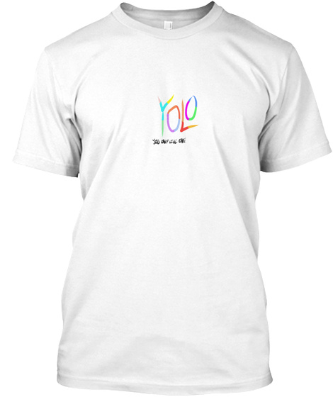 You Only Live Once White T-Shirt Front