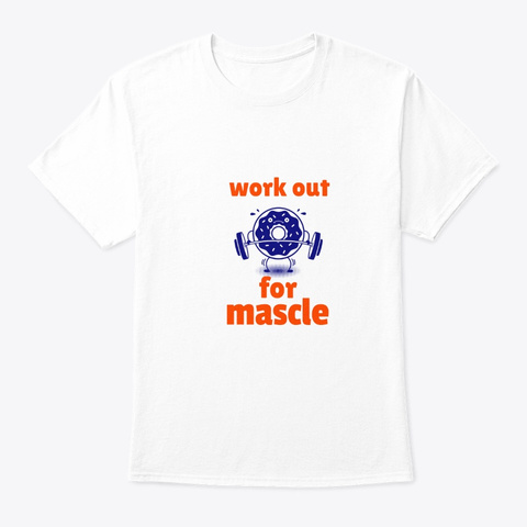 Work Out  T Shirt Funny Apparel  White T-Shirt Front