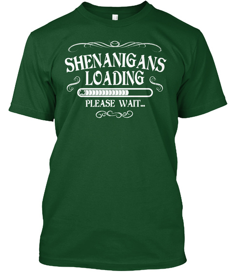 Shenanigans Loading Please Wait Deep Forest T-Shirt Front