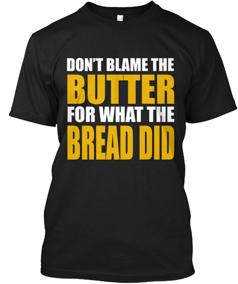 Don't Blame The Butter Black T-Shirt Front