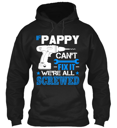 If Pappy Can't Fix It We're All Screwed Black Sweatshirt Front