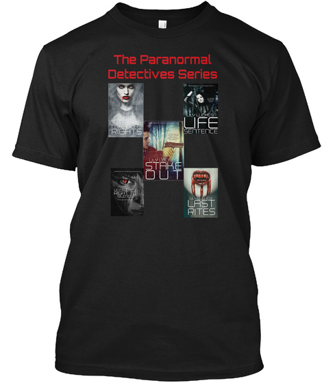 The Paranormal Detectives Series Stake Out Last Rites Life Sentence Rights Black T-Shirt Front