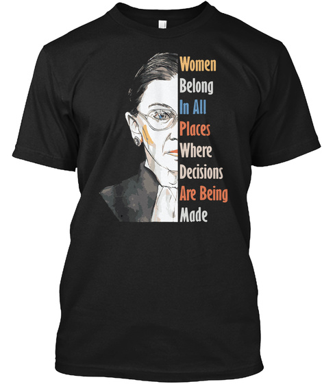 Women Belong In All Places Where Decisions Are Being Made Black T-Shirt Front