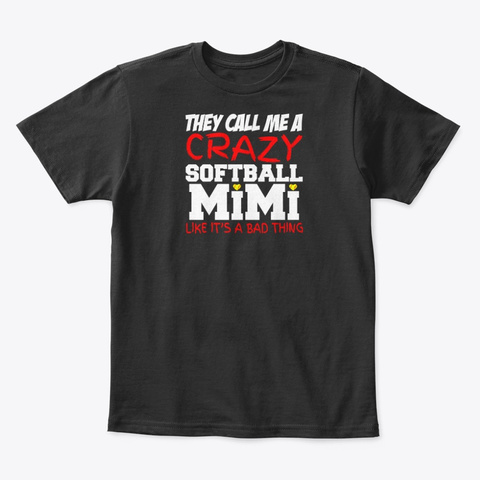 They Call Me A Crazy Softball Mimi Like Black T-Shirt Front