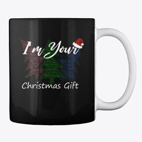 I'm Your Christmas Gift Mug Black Mug Back