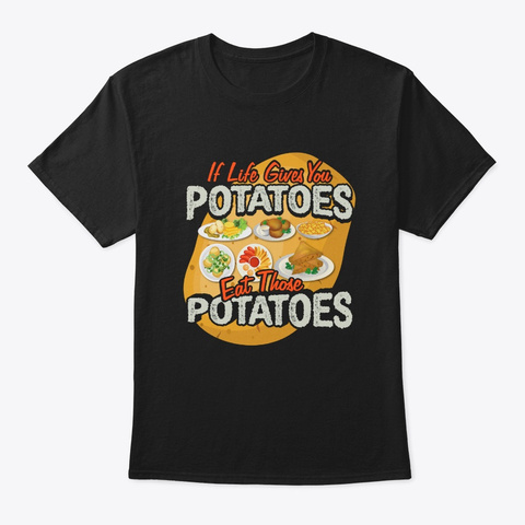 If Life Gives You Potatoes Cute Vegetabl Black T-Shirt Front