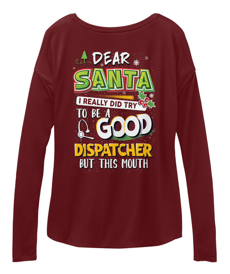 Dear Santa I Really Did Try To Be A Good Dispatcher But This Mouth Maroon T-Shirt Back