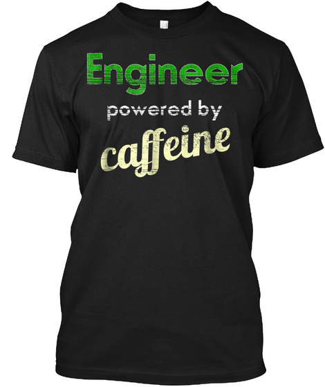 Engineer Powered By Caffeine Png Black T-Shirt Front