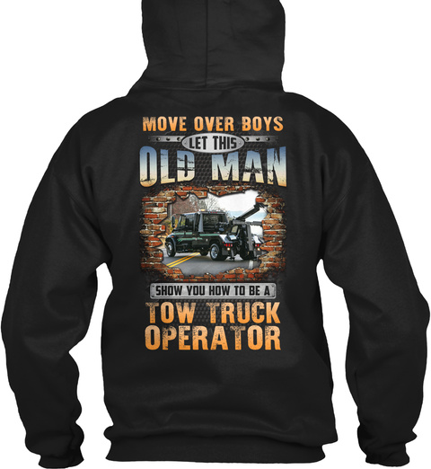 Move Over Boys Let This Old Man Show You How To Be A Tow Truck Operator Black T-Shirt Back