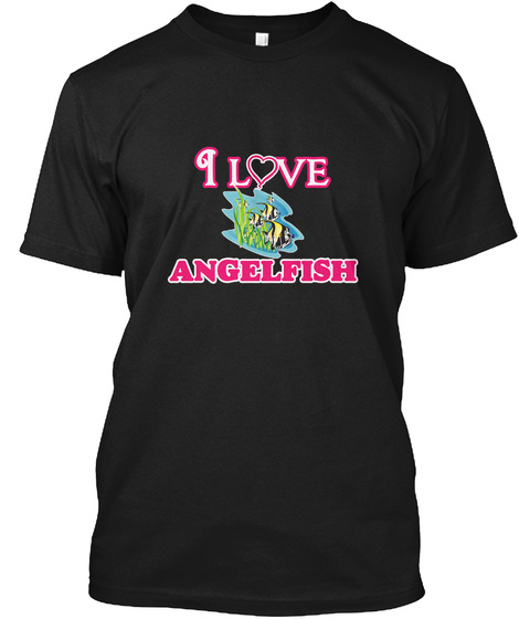 I Love Angelfish Black T-Shirt Front