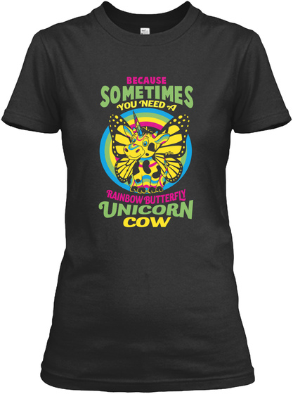 Because Sometimes You Need A Rainbow Butterfly Unicorn Cow  Black T-Shirt Front