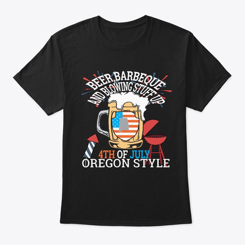 Beer Bbq And Blowin Stuff Up 4th Of Black T-Shirt Front