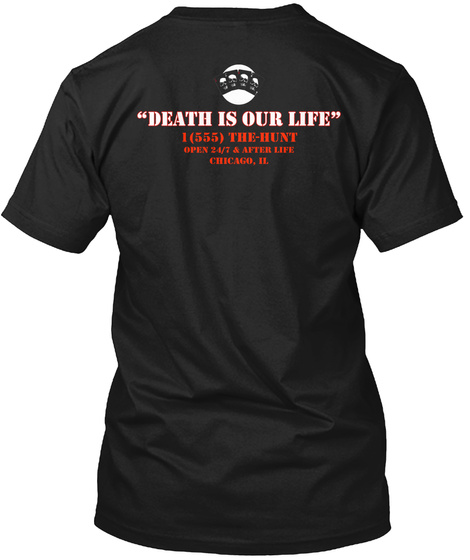 Death Is Our Life I 555 The Hunt Open 24/7 & Afterlife Chicago Il Black T-Shirt Back