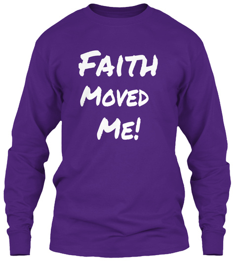 Faith Moved Me! Purple Long Sleeve T-Shirt Front