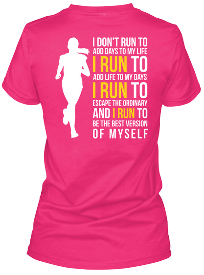 Eat Sleep Run Repeat I Don't Run To Add Days To My Life I Run To Add Life To My Days I Run To Escape The Ordinary And... Heliconia T-Shirt Back