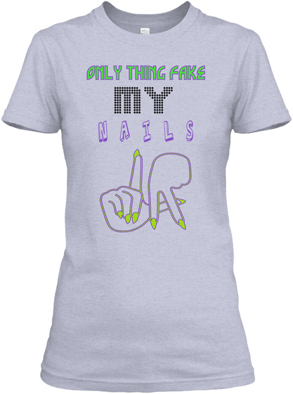 Only Thing Fake   My N A I L  S Heather Gray  T-Shirt Front