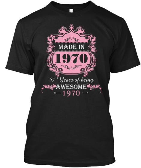 Made In 1970 47 Years Of Being Awesome 1970 Black T-Shirt Front