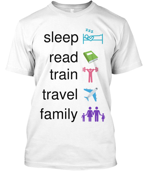 Sleep Read Train Travel Family White T-Shirt Front