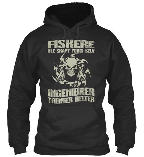 Fiskere Ble  Skapt Fordi Selv Ingeniorer Trenger Helter Jet Black T-Shirt Front