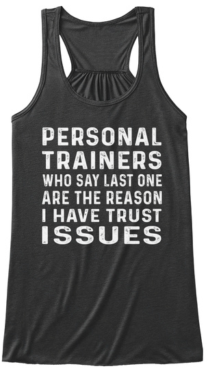 Personal Trainers Who Say Last One Are The Reason I Have Trust Issues Dark Grey Heather T-Shirt Front