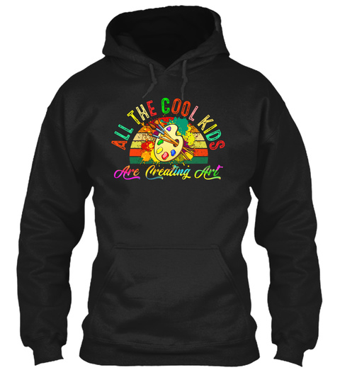 All The Cool Kids Are Creating Art Shirt Black T-Shirt Front