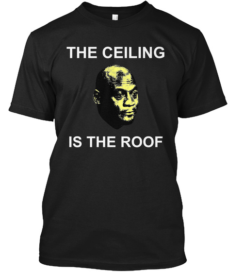 The Ceiling Is The Roof Shirt Black Kaos Front