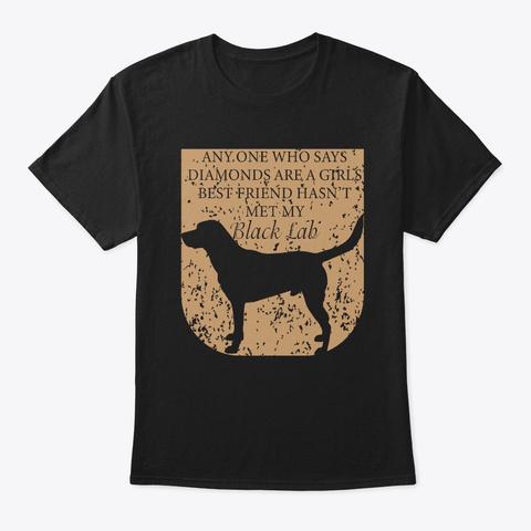 Who Says Diamond Girls Best Friend  Black T-Shirt Front