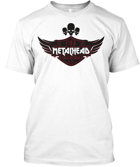 I'm A Metalhead And Damn Proud Of It! White T-Shirt Front