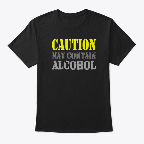 Caution: May Contain Alcohol! Black T-Shirt Front