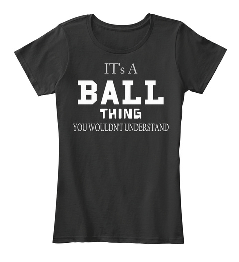 It's A Ball Thing You Wouldn't Understand Black T-Shirt Front