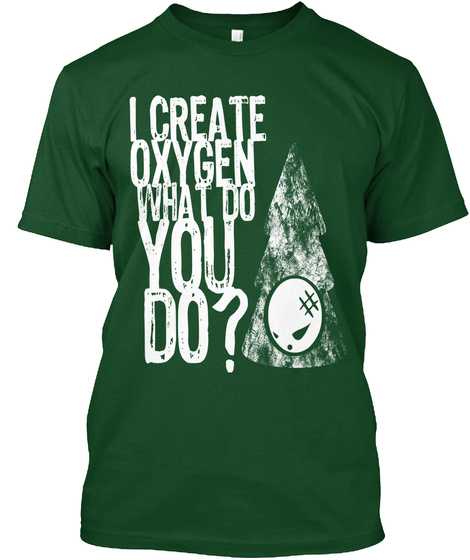 I Create Oxygen, What Do You Do? Deep Forest T-Shirt Front