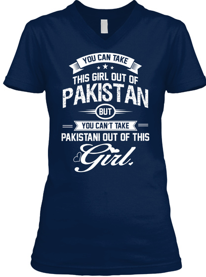 You Can Take This Girl Out Of Pakistan But You Can't Take Pakistan Out Of This Girl Navy T-Shirt Front