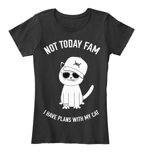 Not Today Fam I Have Plans With My Cat Black T-Shirt Front