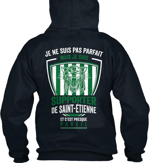 Je Ne Suis Pas Parfait Mais Je Suis Supporter De Saint Etienne Et Cest Presque Pareil French Navy T-Shirt Back