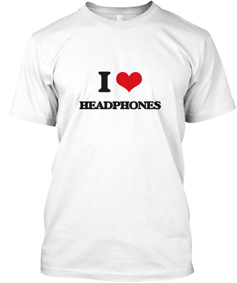 I Love Headphones White T-Shirt Front